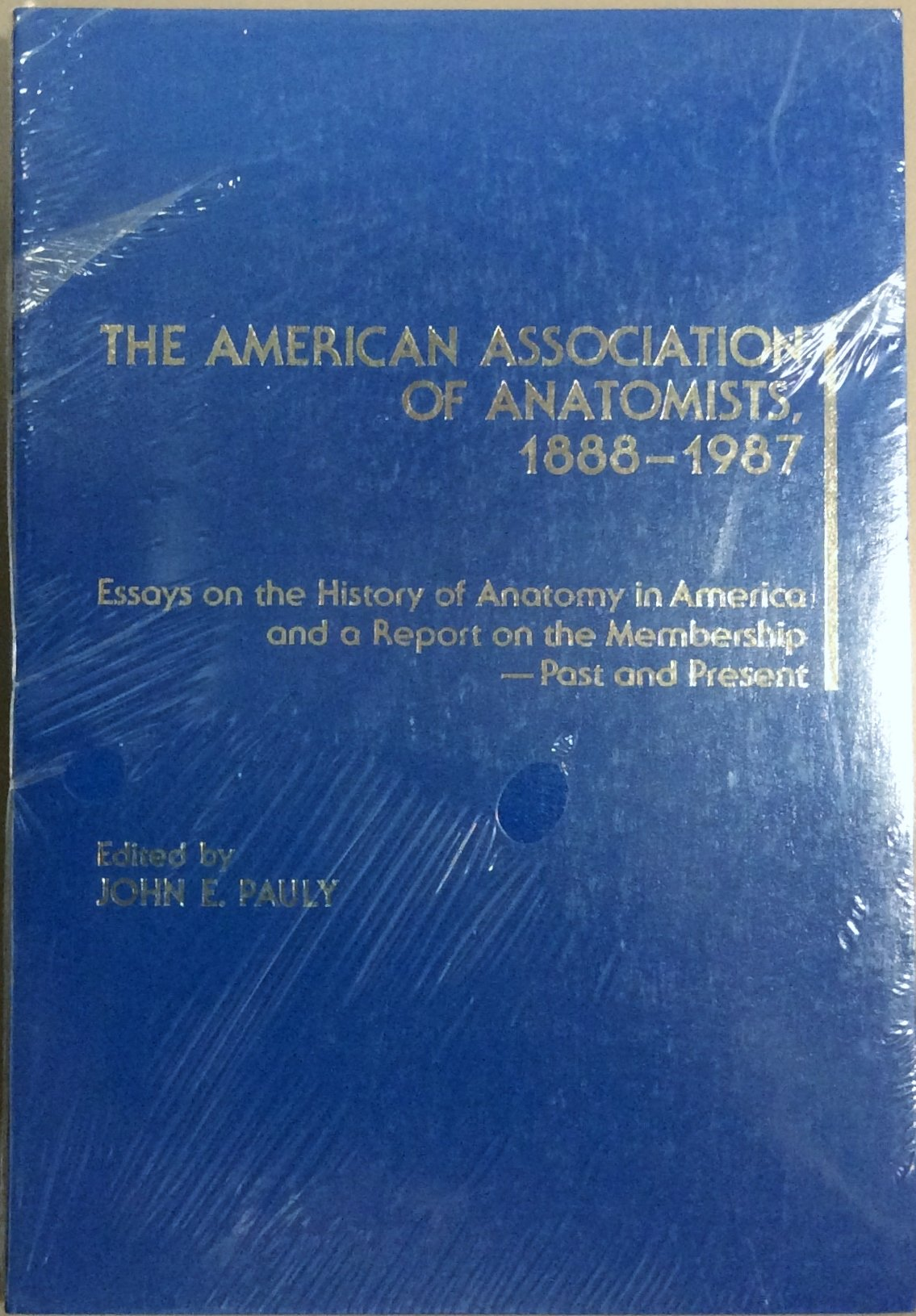 The American Association Of Anatomists 1888 1987 Essays On The