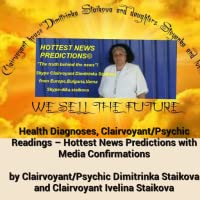 Health Diagnoses, Clairvoyant/Psychic Readings – Hottest News Predictions with Media Confirmations by Clairvoyant/Psychic Dimitrinka Staikova and Clairvoyant IvelinaStaikova