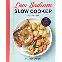 Low Sodium Slow Cooker Cookbook: Over 100 Heart Healthy Recipes that Prep Fast and...