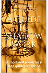 A Guide to Shadow Work: A short and powerful 9 step guide to healing Kindle Edition