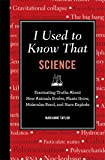 I Used to Know That: Science: Fascinating Truths About How Animals Evolve, Plants Grow, Molecules Bond, and Stars Explode