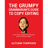The Grumpy Grammarian's Guide To Copy Editing: Active Voice, Awkward Encounters, And The Oxford Comma