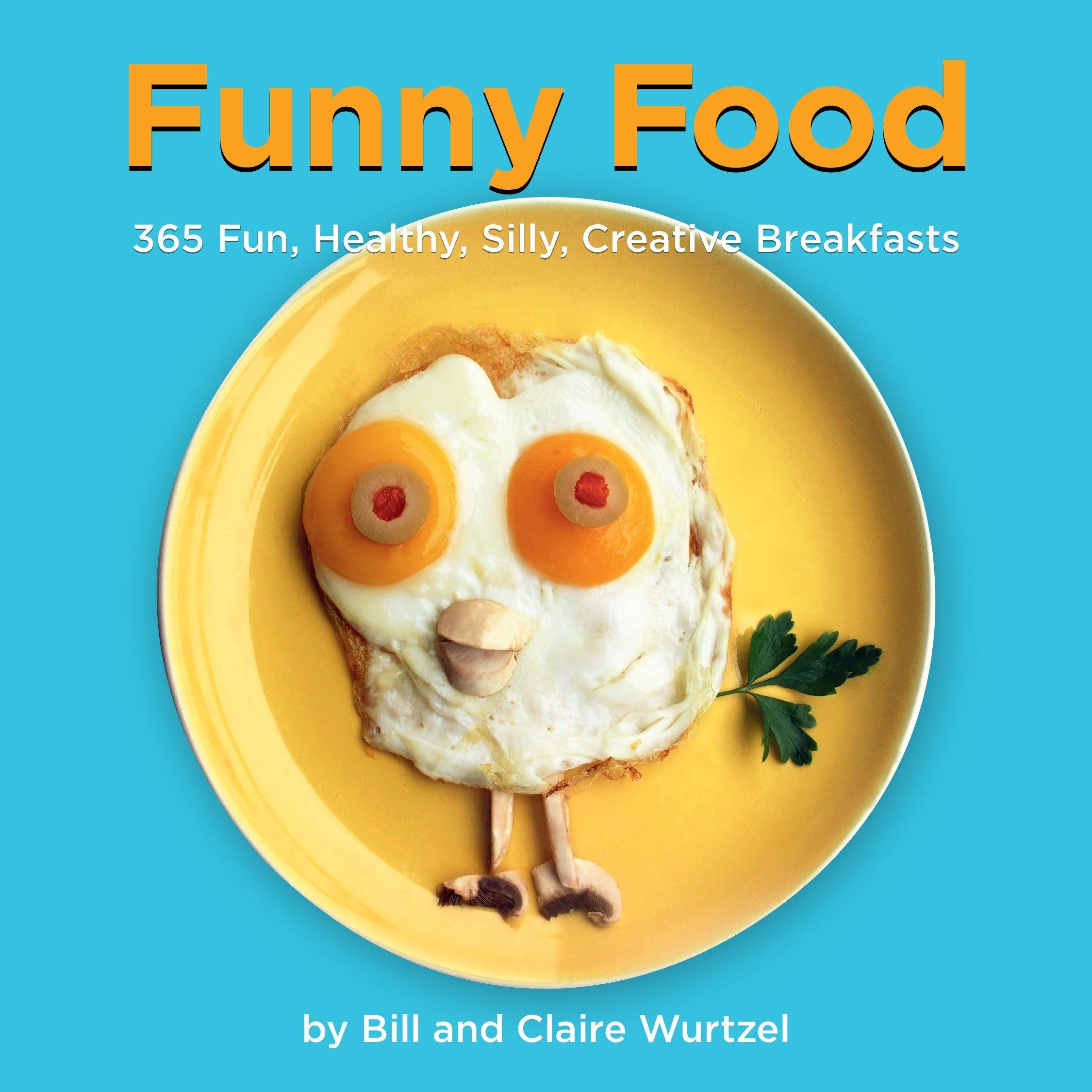 Amazon Com Funny Food  Fun Healthy Silly Creative Breakfasts  Bill Wurtzel Claire Wurtzel Books
