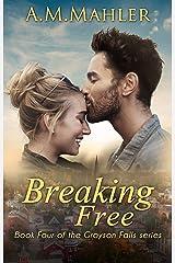 Breaking Free (Grayson Falls Book 4) Kindle Edition