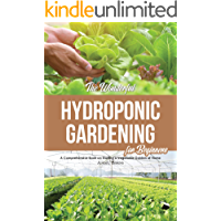 The Wonderful Hydroponic Gardening for Beginners: A Comprehensive Book on Starting a Vegetable Garden at Home (English Edition)