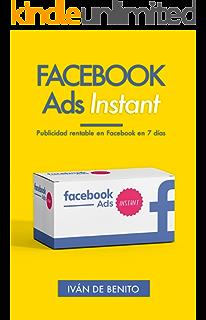 Facebook Ads Instant: Publicidad rentable en Facebook en 7 días (Incluye Actualizaciones de por