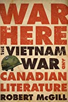War Is Here: The Vietnam War And Canadian