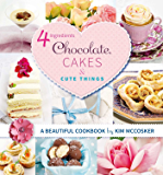 4 Ingredients Chocolate, Cakes and Cute Things