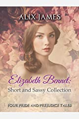 Elizabeth Bennet: Short and Sassy: Four Pride and Prejudice Tales (Short and Sassy Series Book 5) Kindle Edition