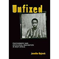 Unfixed: Photography and Decolonial Imagination in West Africa book cover