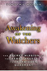 Awakening of the Watchers: The Secret Mission of the Rebel Angels in the Forbidden Quadrant Kindle Edition