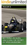 Becoming an Alien: Unlocking the Secret of Speed in iRacing (English Edition)