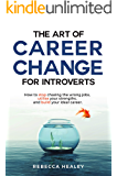 The Art of Career Change for Introverts: How to stop chasing the wrong jobs, utilise your strengths, and build your…