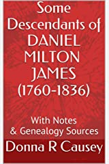 Some Descendants of Daniel Milton James (1760-1836) with notes and genealogy sources Kindle Edition