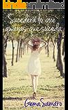Sucederá lo que quieras que suceda (Spanish Edition)