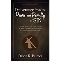 Deliverance from the Power and Penalty of Sin [Annotated, Updated]: Biblical Answers for Those Willing to Admit That They Are Sinners and yet Truly Desire to Follow Christ (English Edition)