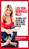 Lose Your Menopause Belly: The Simple 4-Step System to Lose the Fat and Get Your Sexy Back After 40