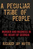 Peculiar Tribe of People: Murder And Madness In The Heart Of Georgia
