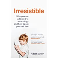 Irresistible: Why you are addicted to technology and how to set yourself free