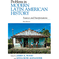 Problems in Modern Latin American History: Sources and Interpretations (Latin American Silhouettes)