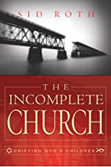 The Incomplete Church: Unifying God's Children Kindle Edition