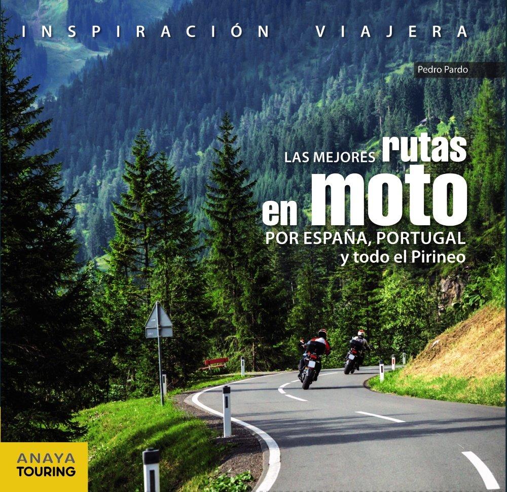 Las mejores rutas en moto por España, Portugal y todo el Pirineo Inspiración Viajera: Amazon.es: Pardo Blanco, Pedro: Libros