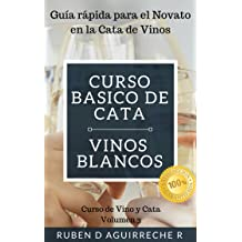 Curso Básico de Cata (Vinos Blancos): Guía rápida para el Novato en la Cata de Vinos (Curso de Vino y Cata nº 3) (Spanish Edition) May 22, 2018