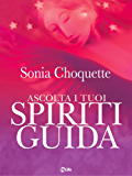 Ascolta i tuoi spiriti guida (Spiritualità e tecniche energetiche)