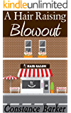 A Hair Raising Blowout: Cozy Mystery (The Teasen & Pleasen Hair Salon Cozy Mystery Series Book 1)