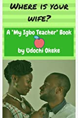 Where Is Your Wife?: Learn Igbo Through Digital Games and Quizzes (My Igbo Teacher Book 1) Kindle Edition