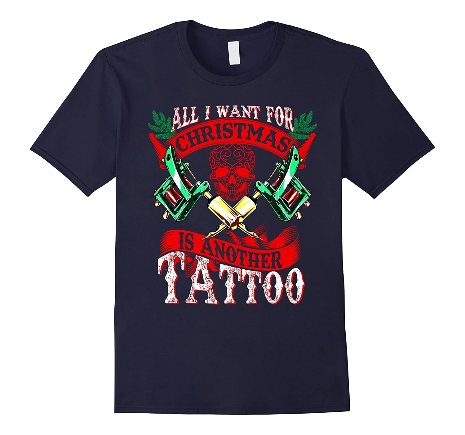 All I Want For Christmas is another tattoo t-shirt-TD