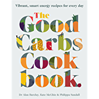 The Good Carbs Cookbook : Vibrant, smart energy recipes for every day