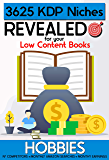 3625 Hobbies KDP Niches Revealed for your Low Content Books: With Competitors, Searches and Estimated Earnings | Build Your Business and Earn Money Online with Amazon KDP (Series book 3)