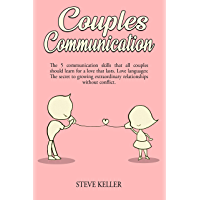 Couples Communication: The 5 communication skills that all couples should learn for a love that lasts. Love languages: The secret to growing extraordinary ... without conflict. (English Edition)