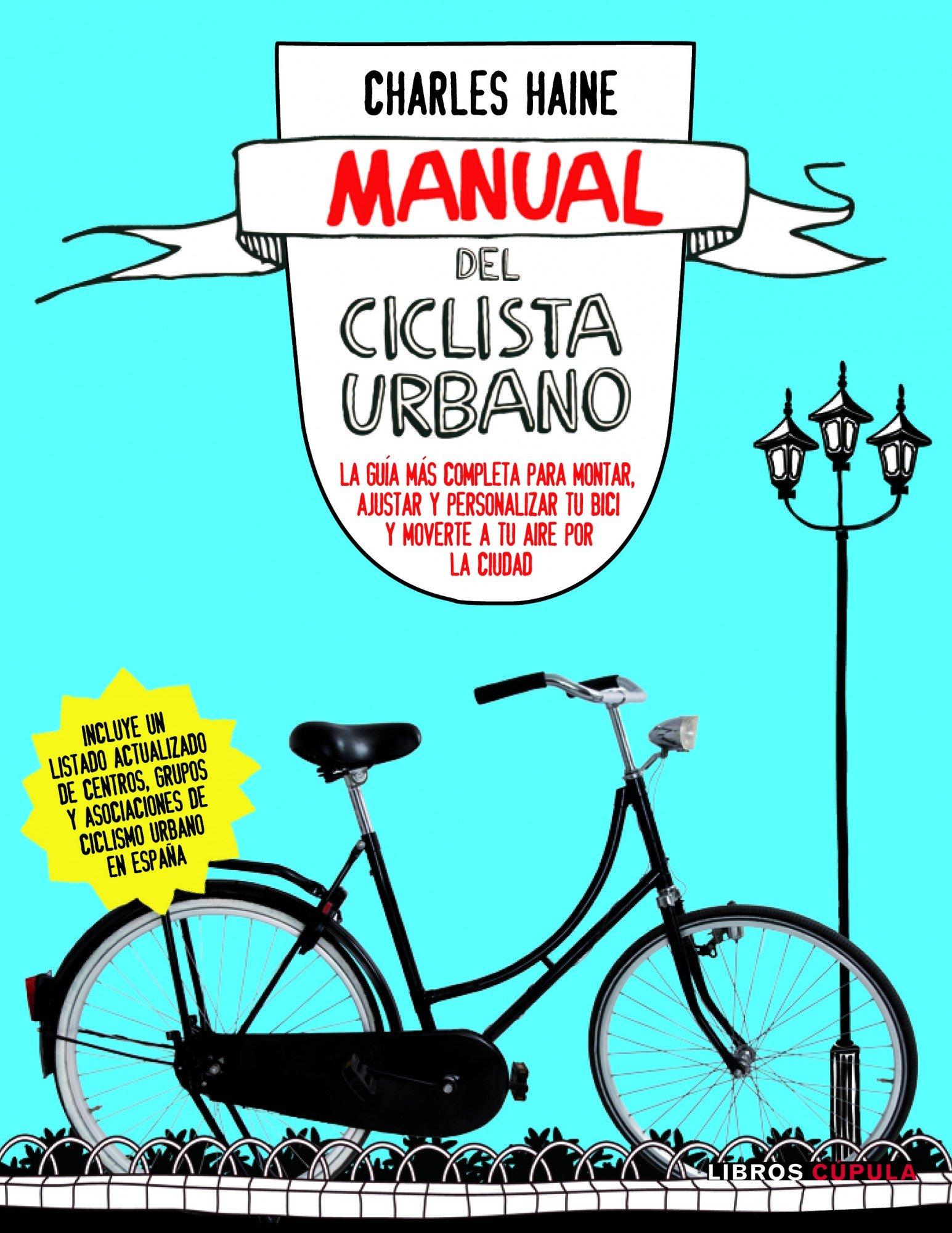 Manual del ciclista urbano: La guía más completa para montar, ajustar y personalizar tu bici y moverte a tu Hobbies: Amazon.es: Haine, Charles, Agut Iglesias, Albert: Libros