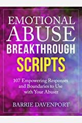 Emotional Abuse Breakthrough Scripts: 107 Empowering Responses and Boundaries To Use With Your Abuser Kindle Edition