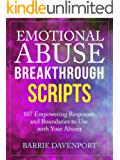 Emotional Abuse Breakthrough Scripts: 107 Empowering Responses and Boundaries To Use With Your Abuser (English Edition)