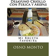 Desayuno Criollo con Perica y Arepas: Mi Receta Favorita (Spanish Edition) Dec 7, 2014
