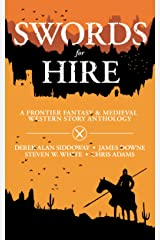 Swords for Hire: A Frontier Fantasy and Medieval Western Story Anthology Kindle Edition