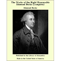 The Works of the Right Honourable Edmund Burke (Complete) (English Edition)