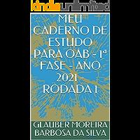 MEU CADERNO DE ESTUDO PARA OAB - 1ª FASE - ANO 2021 - RODADA 1