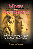 Moses and Akhenaten: The Secret History of Egypt at the Time of the Exodus