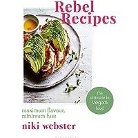 Rebel Recipes: Maximum flavour, minimum fuss: the ultimate in vegan food