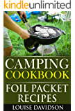 Camping Cookbook: Foil Packet Recipes (Camp Cooking Book 3)