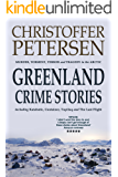 Greenland Crime Stories: Murder, Torment, Terror and Tragedy in the Arctic (Greenland Crime Short Stories Book 1)
