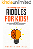 A CHALLENGING BOOK OF RIDDLES – FOR KIDS!: 350 Difficult Riddles, Brain Teasers, Puzzles & Jokes to Entertain the Entire Family.