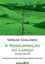 A ressurreição do lariço: Contos de Kolimá 5