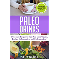 Paleo Drinks: Delicious Recipes to Help You Lose Weight, Reduce Inflammation and Feel Amazing!  Includes Smoothies, Juices and Teas (Paleo, Clean Eating Book 5) (English Edition)