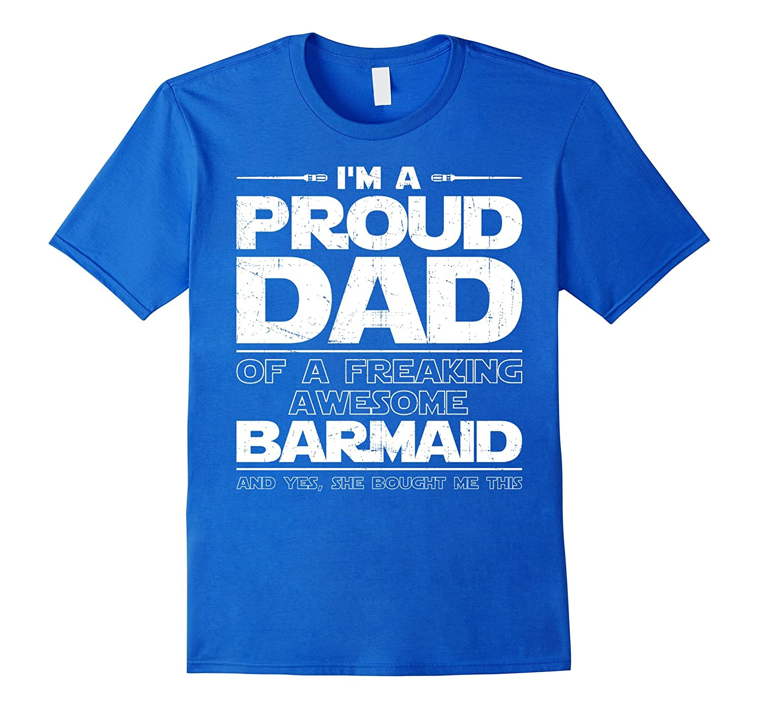 Barmaid Tshirt Proud Dad Of Barmaid T-shirt-PL