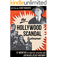 The Hollywood Scandal Almanac: Twelve Months of Sinister, Salacious and Senseless History!